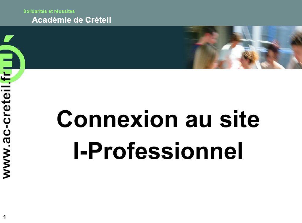 Solidarités et réussites Académie de Créteil Connexion au site I-Professionnel 1