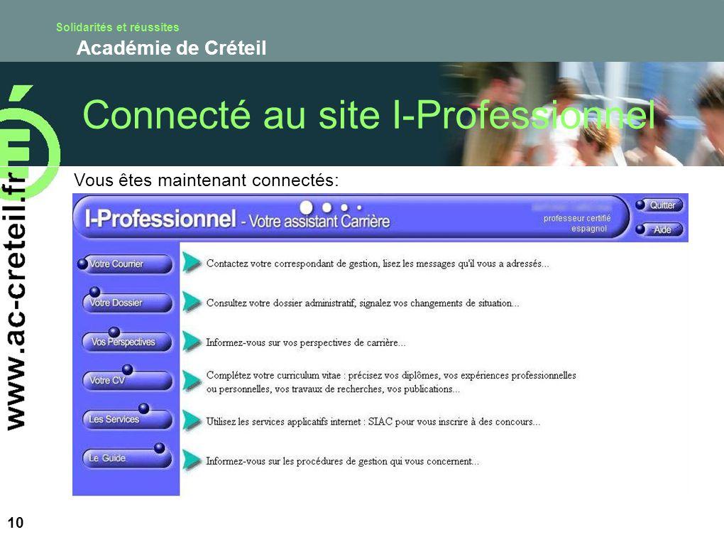 Solidarités et réussites Académie de Créteil 10 Vous êtes maintenant connectés: Connecté au site I-Professionnel