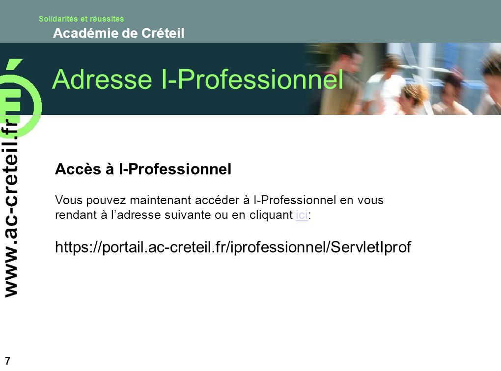 Solidarités et réussites Académie de Créteil 7 Accès à I-Professionnel Vous pouvez maintenant accéder à I-Professionnel en vous rendant à ladresse sui
