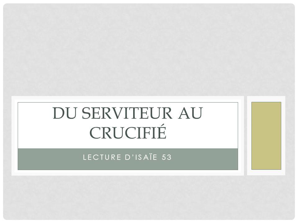 LECTURE DISAÏE 53 DU SERVITEUR AU CRUCIFIÉ