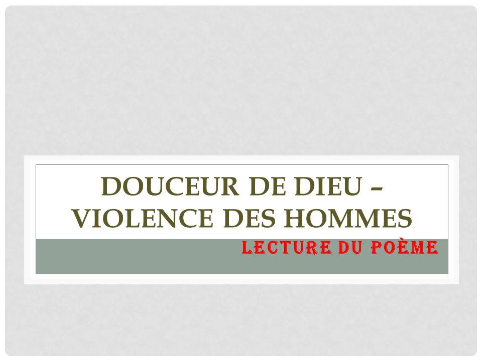 DOUCEUR DE DIEU – VIOLENCE DES HOMMES LECTURE DU POÈME