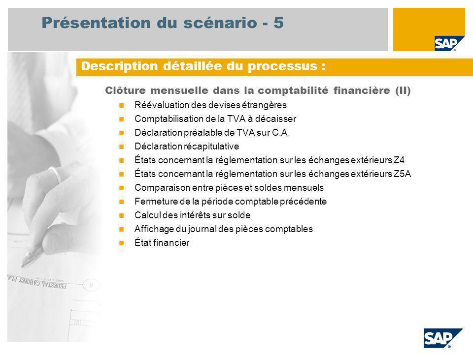 Présentation du scénario - 5 Clôture mensuelle dans la comptabilité financière (II) Réévaluation des devises étrangères Comptabilisation de la TVA à décaisser Déclaration préalable de TVA sur C.A.
