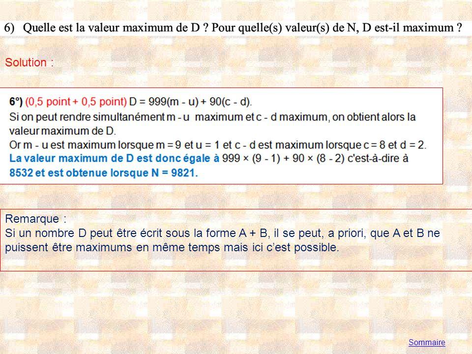 Solution : Remarque : Si un nombre D peut être écrit sous la forme A + B, il se peut, a priori, que A et B ne puissent être minimums en même temps mais ici cest possible.