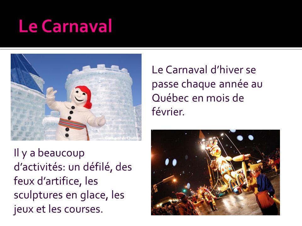 Le Carnaval dhiver se passe chaque année au Québec en mois de février. Il y a beaucoup dactivités: un défilé, des feux dartifice, les sculptures en gl