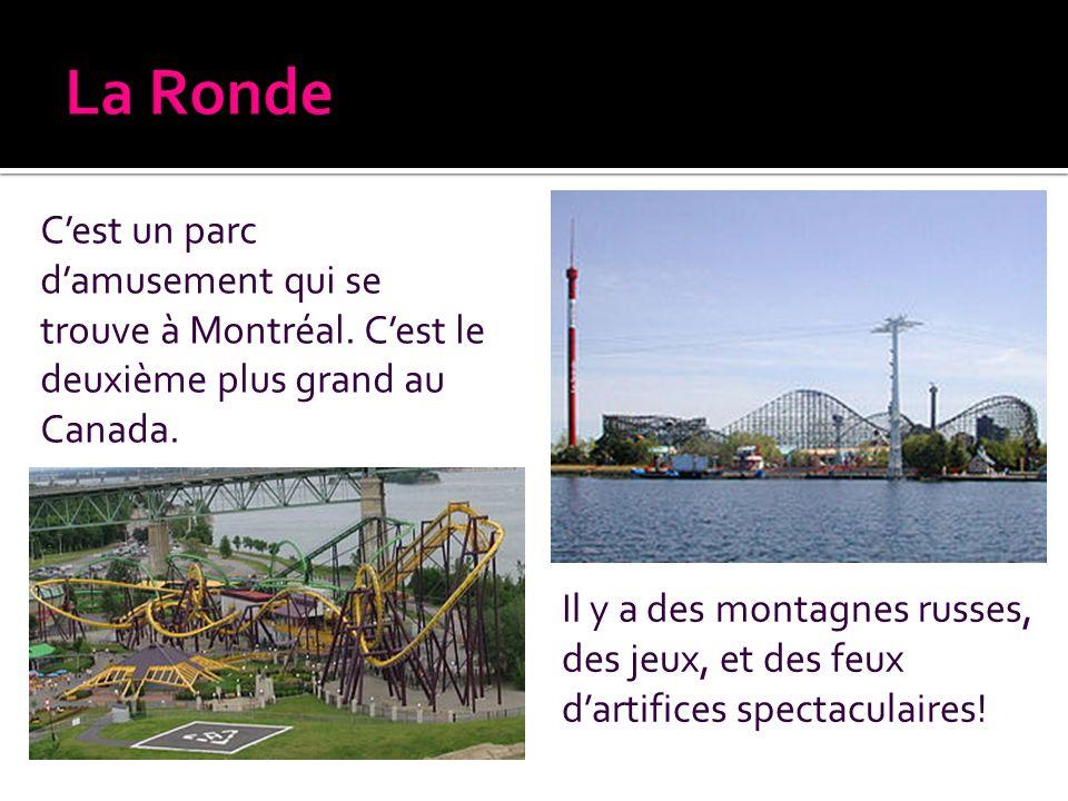 Cest un parc damusement qui se trouve à Montréal. Cest le deuxième plus grand au Canada. Il y a des montagnes russes, des jeux, et des feux dartifices