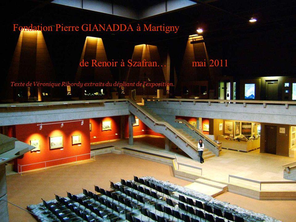 Fondation Pierre GIANADDA à Martigny de Renoir à Szafran… mai 2011 Texte de Véronique Ribordy extraits du dépliant de lexposition.