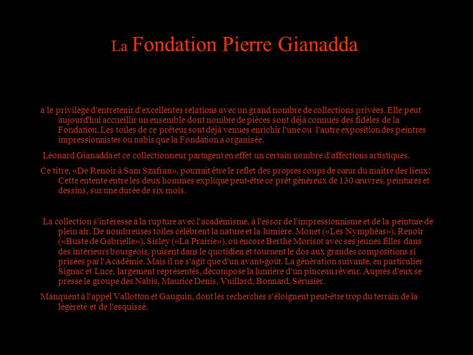 La Fondation Pierre Gianadda a le privilège d entretenir d excellentes relations avec un grand nombre de collections privées.