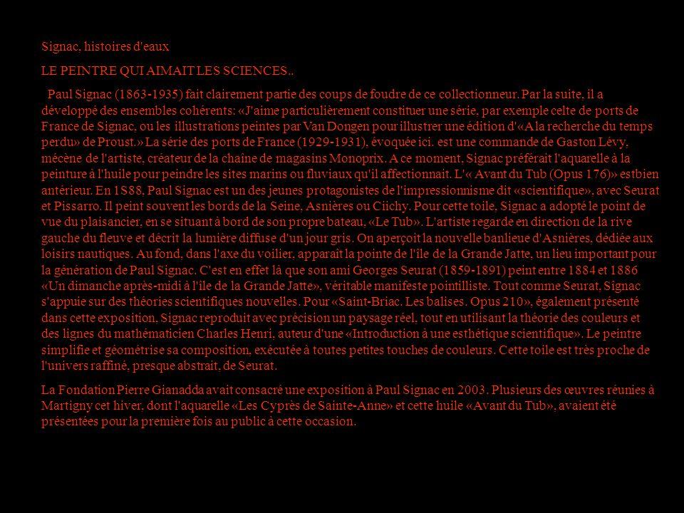 Signac, histoires d'eaux LE PEINTRE QUI AIMAIT LES SCIENCES.. Paul Signac (1863-1935) fait clairement partie des coups de foudre de ce collectionneur.