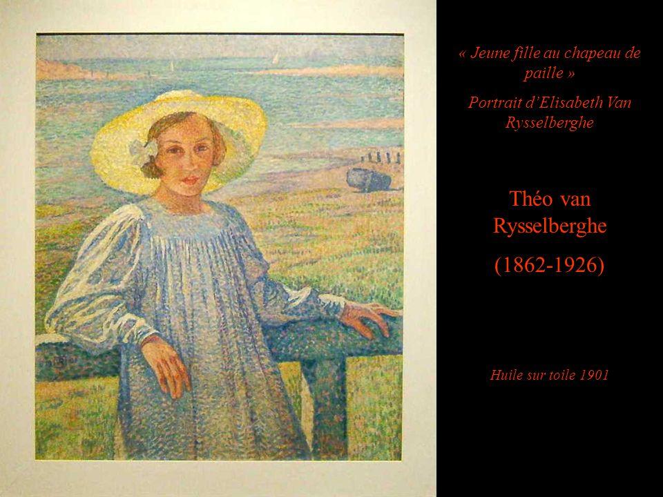 « Jeune fille au chapeau de paille » Portrait dElisabeth Van Rysselberghe Théo van Rysselberghe (1862-1926) Huile sur toile 1901