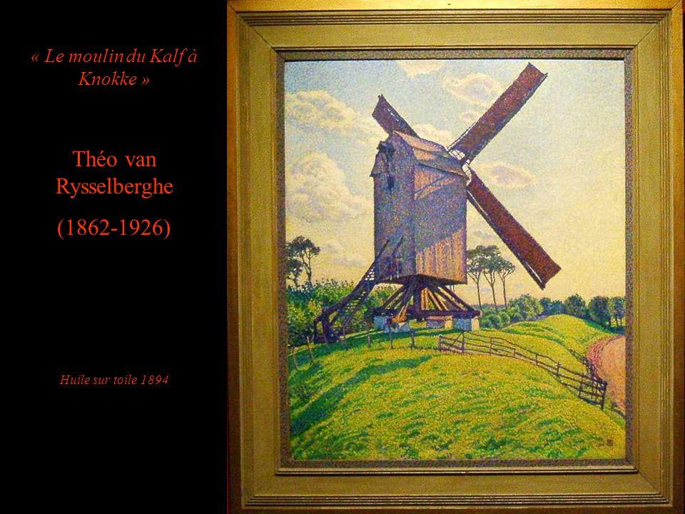 « Le moulin du Kalf à Knokke » Théo van Rysselberghe (1862-1926) Huile sur toile 1894