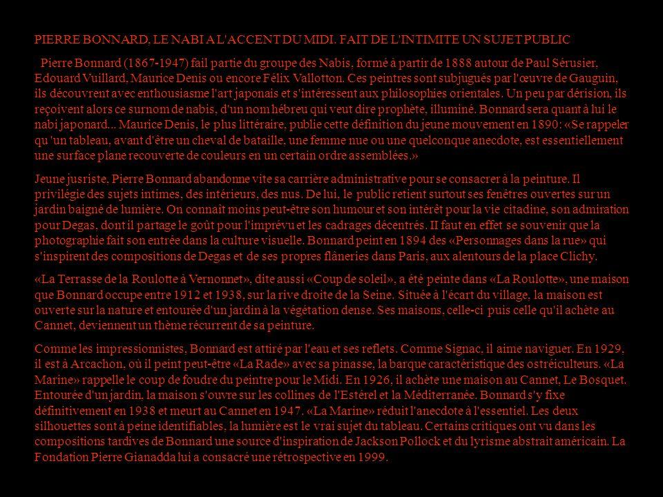 PIERRE BONNARD, LE NABI A L'ACCENT DU MIDI. FAIT DE L'INTIMITE UN SUJET PUBLIC Pierre Bonnard (1867-1947) fail partie du groupe des Nabis, formé à par