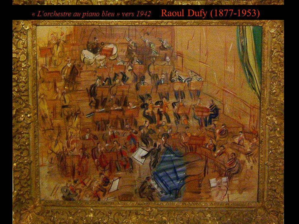 « Lorchestre au piano bleu » vers 1942 Raoul Dufy (1877-1953)