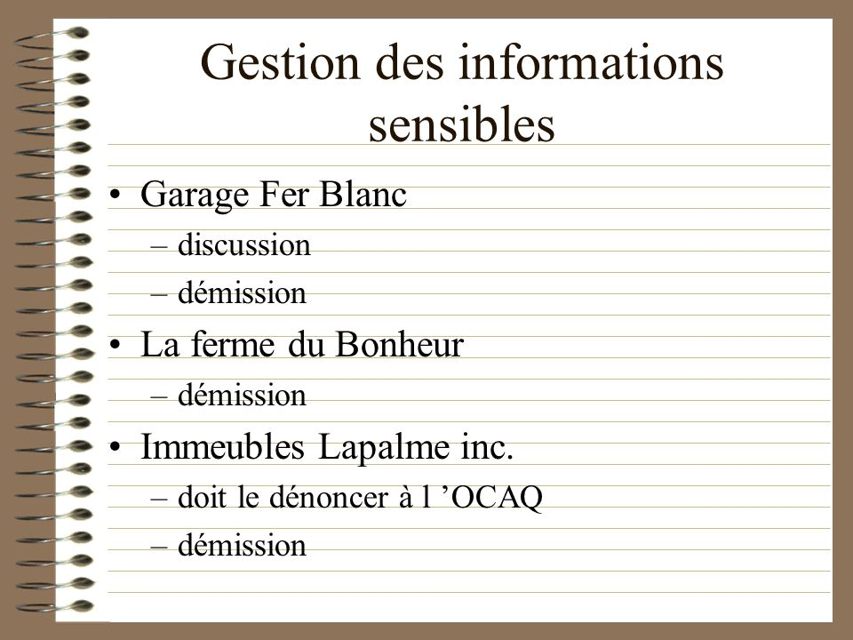 Gestion des informations sensibles Garage Fer Blanc –discussion –démission La ferme du Bonheur –démission Immeubles Lapalme inc.
