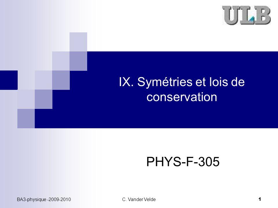 BA3-physique -2009-2010C. Vander Velde 1 IX. Symétries et lois de conservation PHYS-F-305