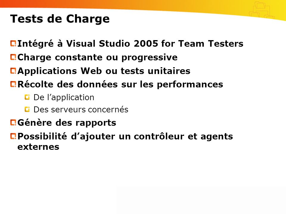 Tests de Charge Intégré à Visual Studio 2005 for Team Testers Charge constante ou progressive Applications Web ou tests unitaires Récolte des données