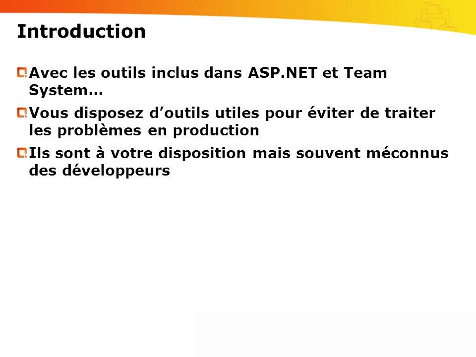 Introduction Avec les outils inclus dans ASP.NET et Team System… Vous disposez doutils utiles pour éviter de traiter les problèmes en production Ils sont à votre disposition mais souvent méconnus des développeurs