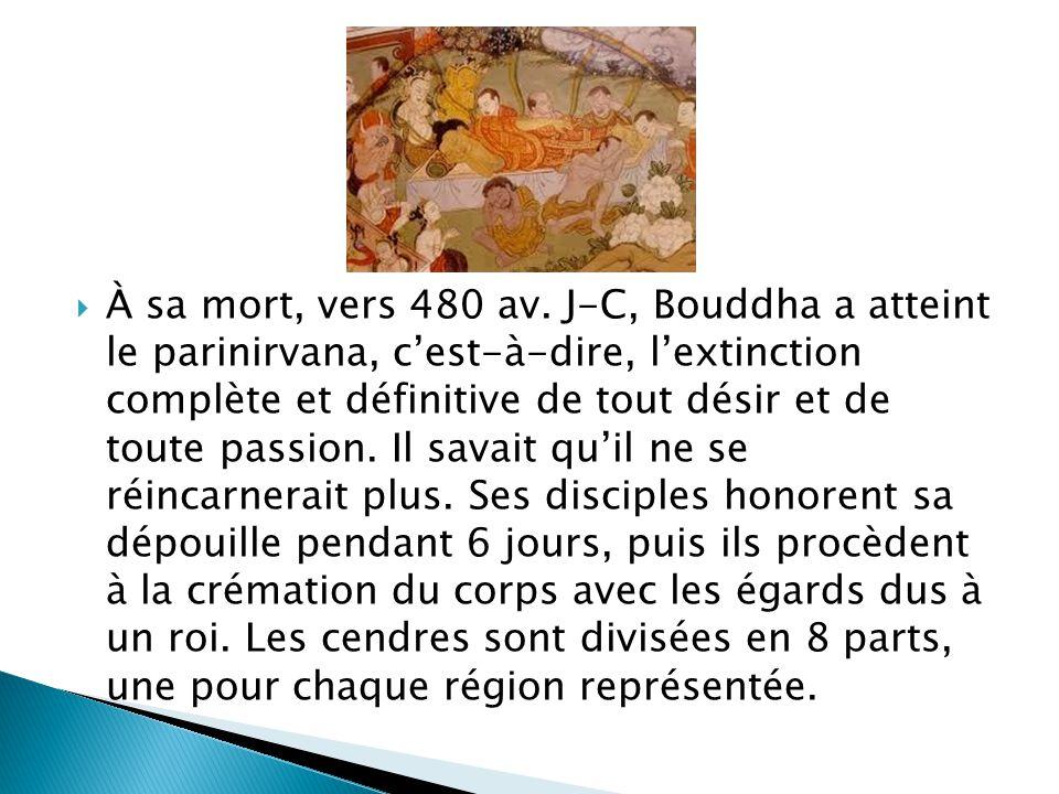 À sa mort, vers 480 av. J-C, Bouddha a atteint le parinirvana, cest-à-dire, lextinction complète et définitive de tout désir et de toute passion. Il s