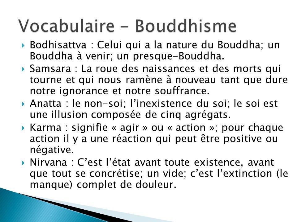 Bodhisattva : Celui qui a la nature du Bouddha; un Bouddha à venir; un presque-Bouddha. Samsara : La roue des naissances et des morts qui tourne et qu