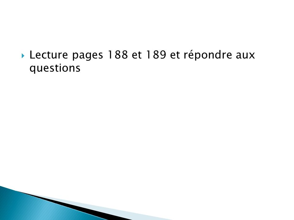 Lecture pages 188 et 189 et répondre aux questions