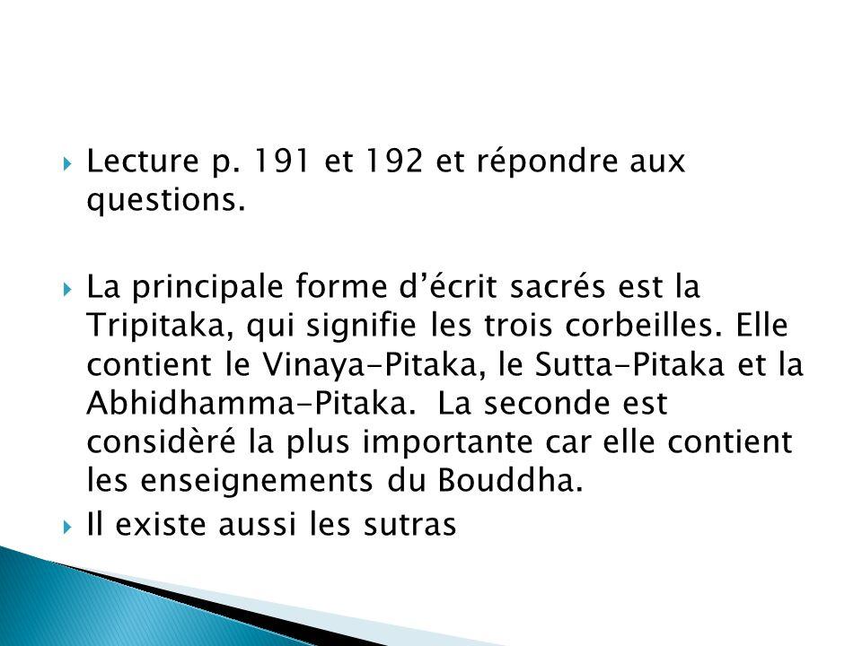 Lecture p. 191 et 192 et répondre aux questions. La principale forme décrit sacrés est la Tripitaka, qui signifie les trois corbeilles. Elle contient