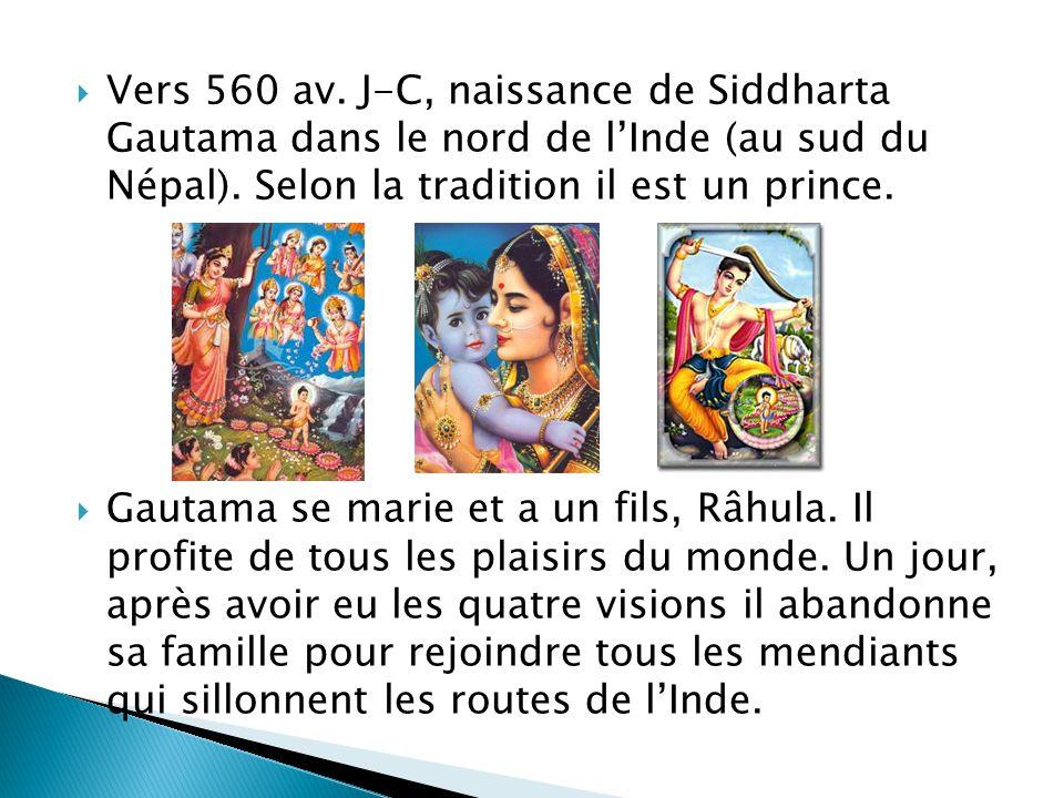 Vers 560 av. J-C, naissance de Siddharta Gautama dans le nord de lInde (au sud du Népal). Selon la tradition il est un prince. Gautama se marie et a u