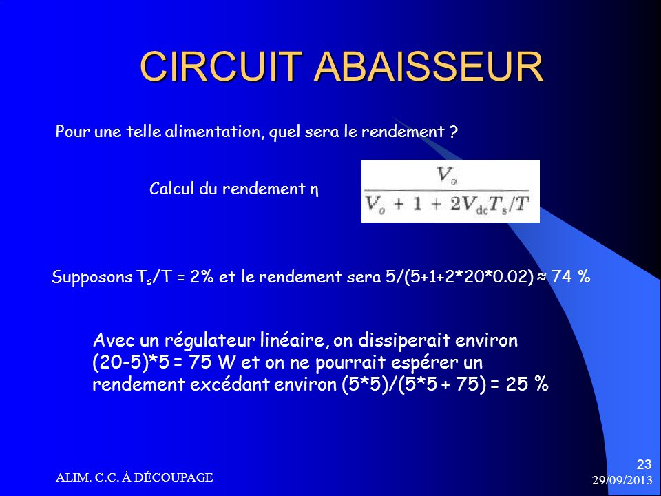 29/09/2013 ALIM. C.C. À DÉCOUPAGE 23 CIRCUIT ABAISSEUR Calcul du rendement η Pour une telle alimentation, quel sera le rendement ? Supposons T s /T =