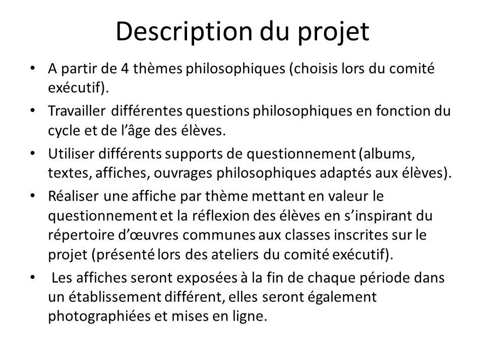 Description du projet A partir de 4 thèmes philosophiques (choisis lors du comité exécutif). Travailler différentes questions philosophiques en foncti