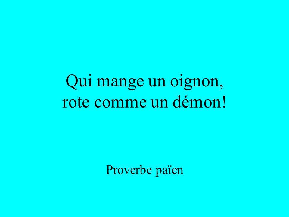 Qui mange un oignon, rote comme un démon! Proverbe païen