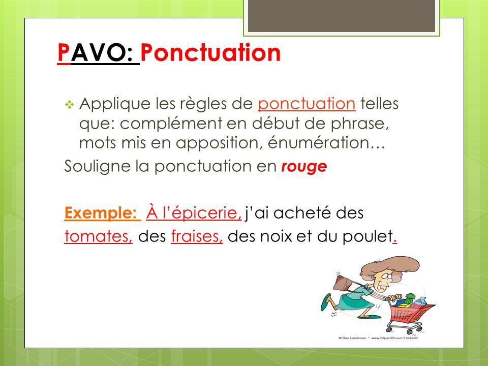 PAVO: Ponctuation Applique les règles de ponctuation telles que: complément en début de phrase, mots mis en apposition, énumération… Souligne la ponct