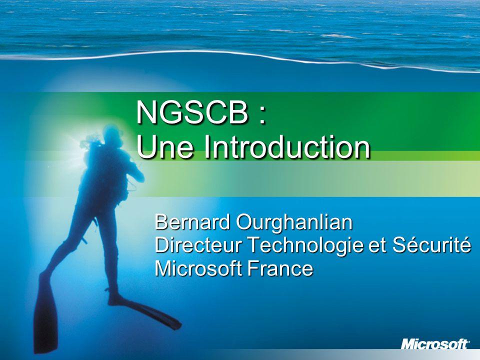 NGSCB : Une Introduction Bernard Ourghanlian Directeur Technologie et Sécurité Microsoft France