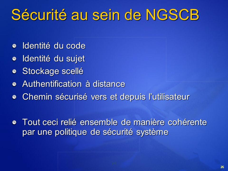 26 Sécurité au sein de NGSCB Identité du code Identité du sujet Stockage scellé Authentification à distance Chemin sécurisé vers et depuis lutilisateu