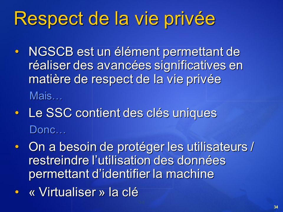 34 Respect de la vie privée NGSCB est un élément permettant de réaliser des avancées significatives en matière de respect de la vie privéeNGSCB est un
