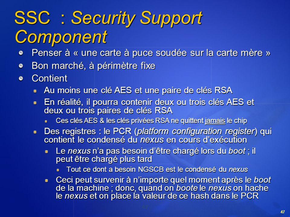 47 SSC : Security Support Component Penser à « une carte à puce soudée sur la carte mère » Bon marché, à périmètre fixe Contient Au moins une clé AES