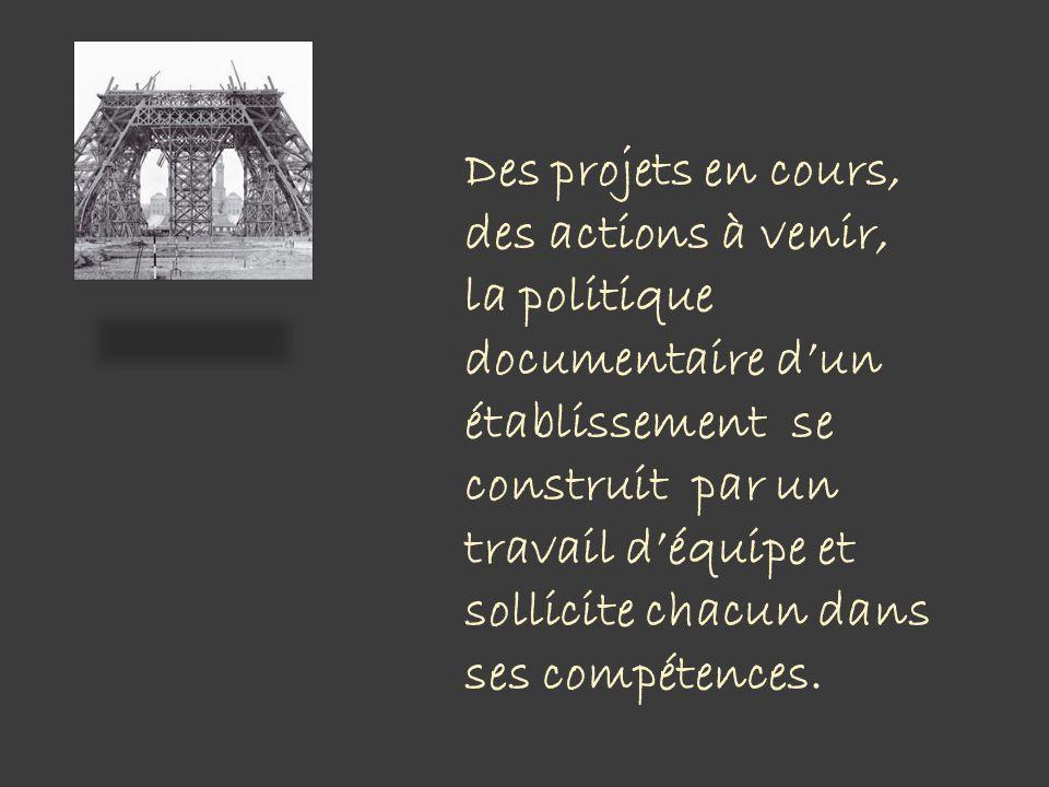 Des projets en cours, des actions à venir, la politique documentaire dun établissement se construit par un travail déquipe et sollicite chacun dans ses compétences.
