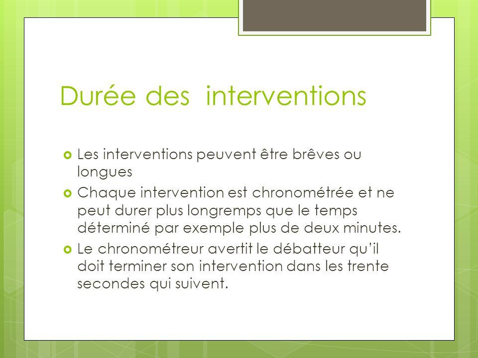 Durée des interventions Les interventions peuvent être brêves ou longues Chaque intervention est chronométrée et ne peut durer plus longremps que le temps déterminé par exemple plus de deux minutes.