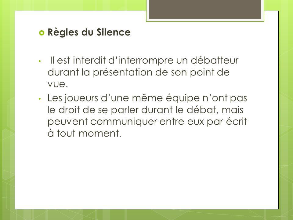 Règles du Silence Il est interdit dinterrompre un débatteur durant la présentation de son point de vue.