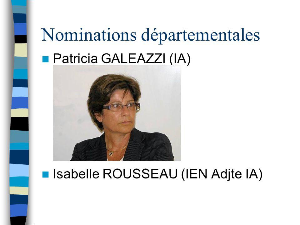Nominations départementales Patricia GALEAZZI (IA) Isabelle ROUSSEAU (IEN Adjte IA)