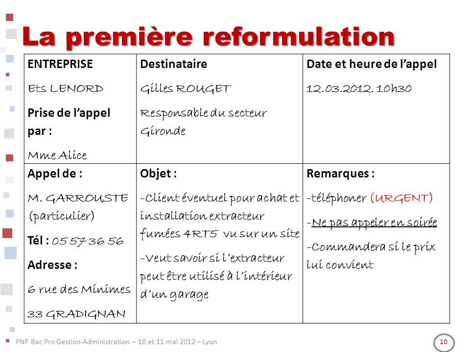 PNP Bac Pro Gestion-Administration – 10 et 11 mai 2012 – Lyon 10 La première reformulation ENTREPRISE Ets LENORD Prise de lappel par : Mme Alice Desti