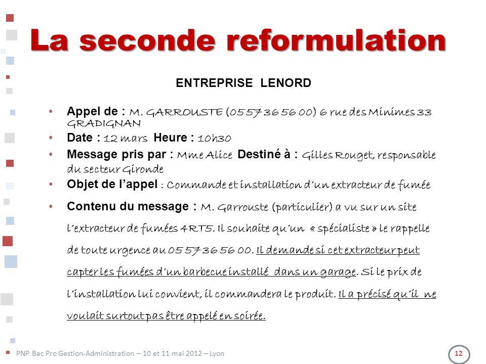 PNP Bac Pro Gestion-Administration – 10 et 11 mai 2012 – Lyon 12 La seconde reformulation ENTREPRISE LENORD Appel de : M. GARROUSTE (05 57 36 56 00) 6