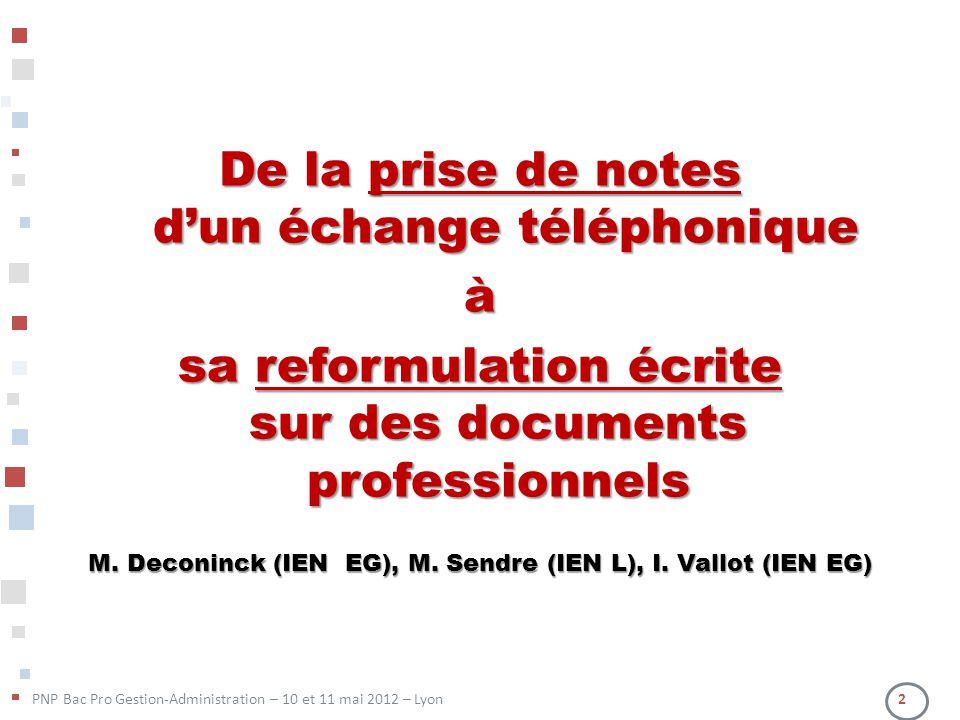 PNP Bac Pro Gestion-Administration – 10 et 11 mai 2012 – Lyon 2 De la prise de notes dun échange téléphonique à sa reformulation écrite sur des docume