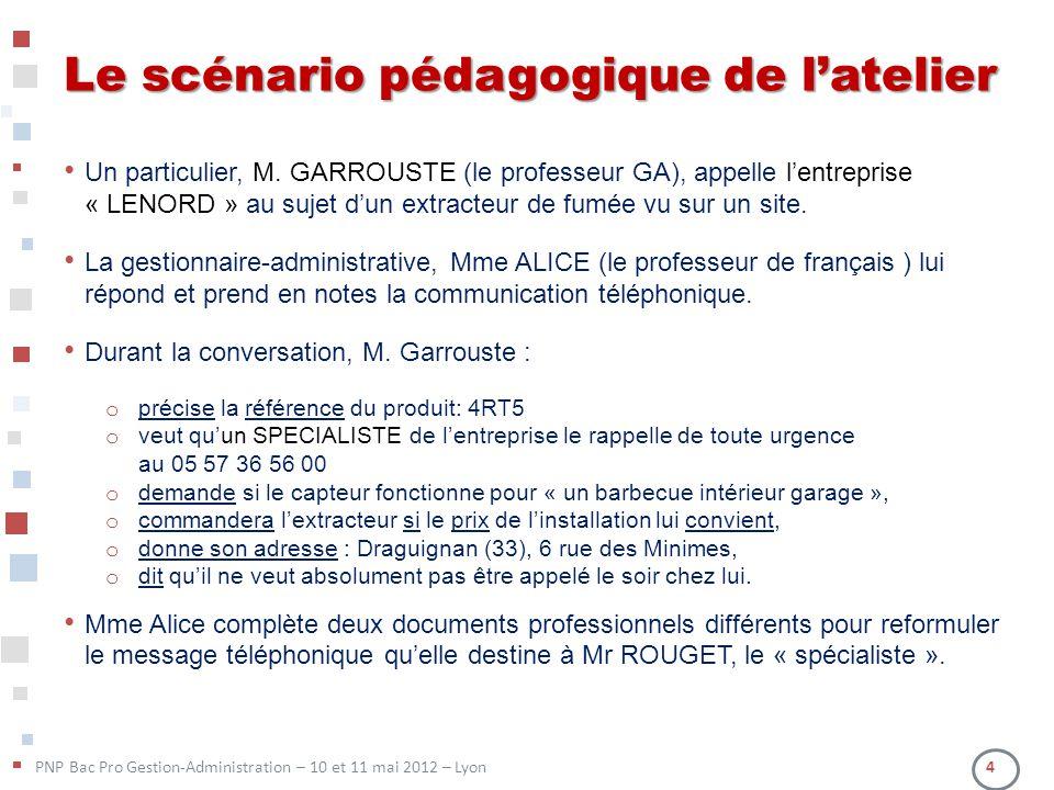 PNP Bac Pro Gestion-Administration – 10 et 11 mai 2012 – Lyon 4 Le scénario pédagogique de latelier Un particulier, M. GARROUSTE (le professeur GA), a
