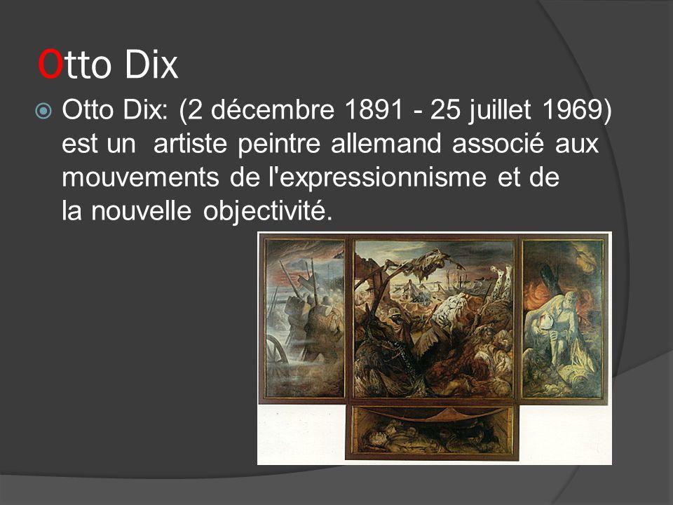 Otto Dix Otto Dix: (2 décembre 1891 - 25 juillet 1969) est un artiste peintre allemand associé aux mouvements de l'expressionnisme et de la nouvelle o