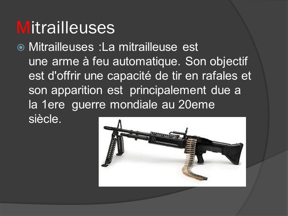 Mitrailleuses Mitrailleuses :La mitrailleuse est une arme à feu automatique. Son objectif est d'offrir une capacité de tir en rafales et son apparitio