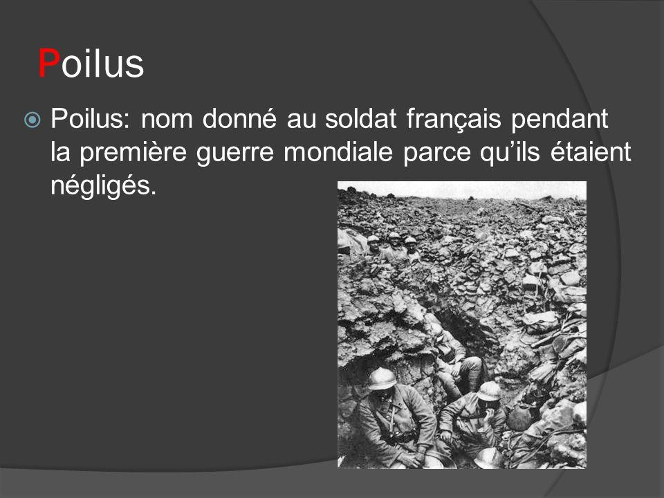 Poilus Poilus: nom donné au soldat français pendant la première guerre mondiale parce quils étaient négligés.