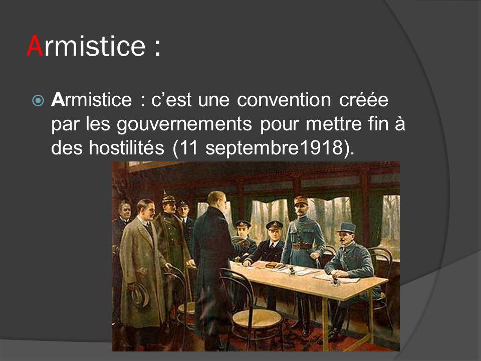 Armistice : Armistice : cest une convention créée par les gouvernements pour mettre fin à des hostilités (11 septembre1918).