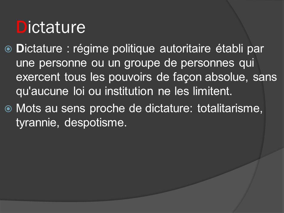 Dictature Dictature : régime politique autoritaire établi par une personne ou un groupe de personnes qui exercent tous les pouvoirs de façon absolue,