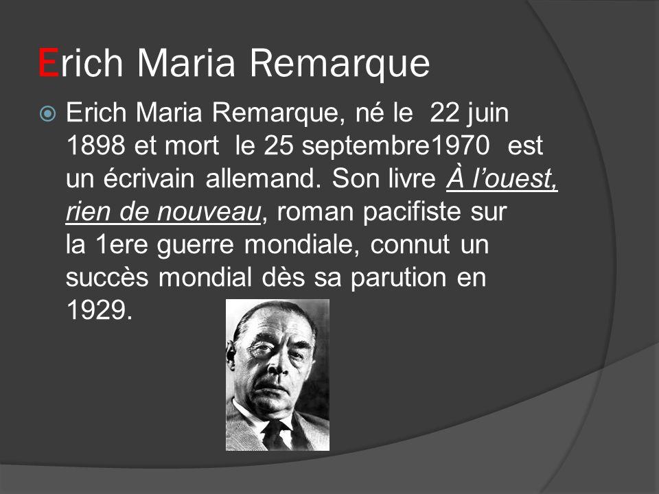 Erich Maria Remarque Erich Maria Remarque, né le 22 juin 1898 et mort le 25 septembre1970 est un écrivain allemand. Son livre À louest, rien de nouvea