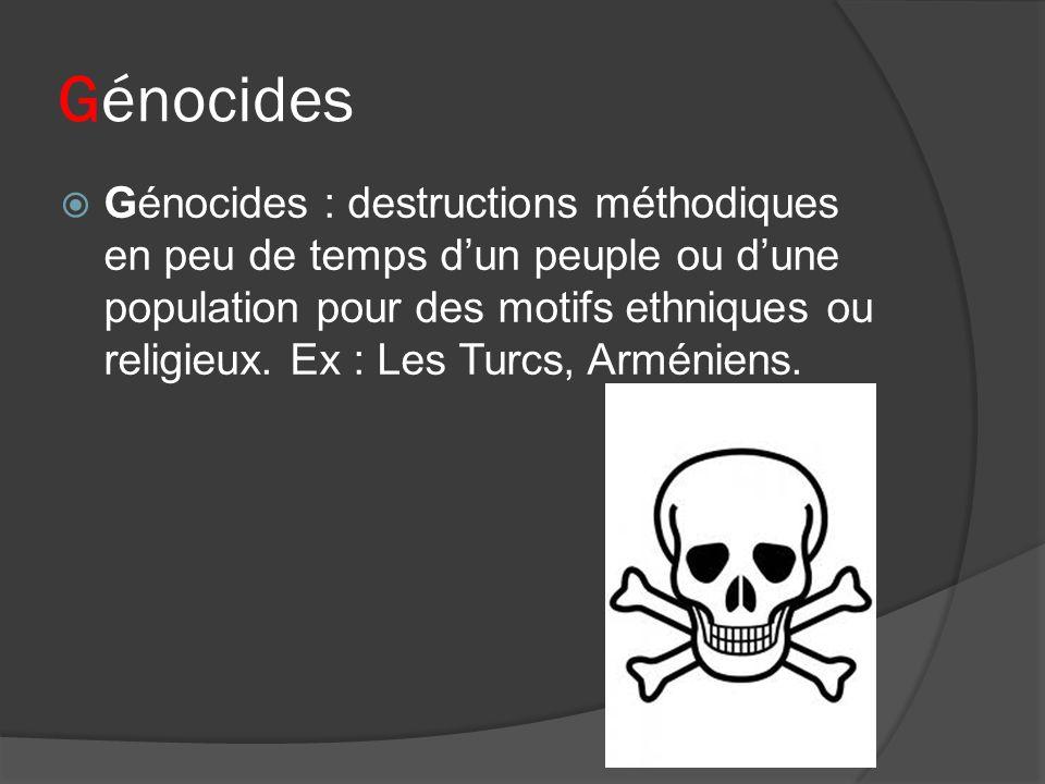 Génocides Génocides : destructions méthodiques en peu de temps dun peuple ou dune population pour des motifs ethniques ou religieux. Ex : Les Turcs, A