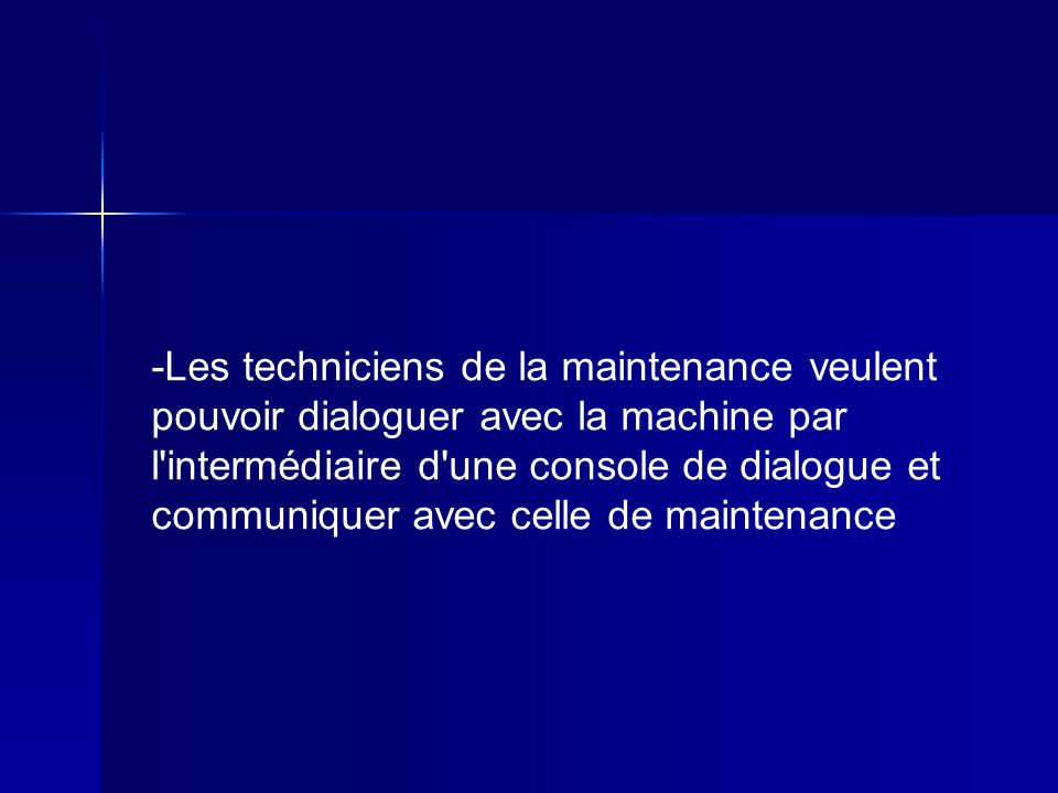 -Les techniciens de la maintenance veulent pouvoir dialoguer avec la machine par l'intermédiaire d'une console de dialogue et communiquer avec celle d
