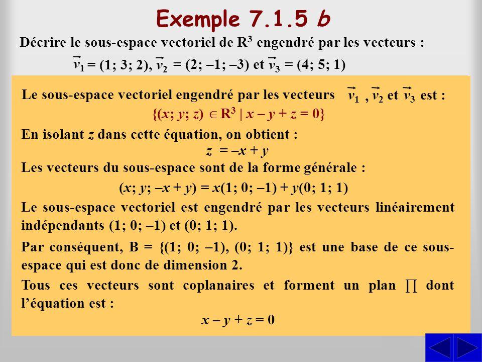 Décrire le sous-espace vectoriel de R 3 engendré par les vecteurs : SS S Exemple 7.1.5 b v1v1 v2v2 = (1; 3; 2), = (2; –1; –3) et v3v3 = (4; 5; 1) = L